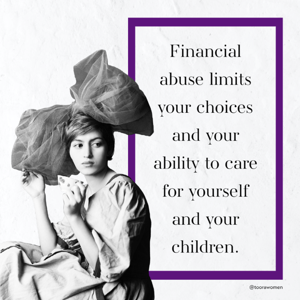 Financial abuse limits your choices and your ability to care for yourself and your children