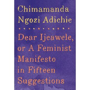 Image shows cover of Chimamanda Ngozi Adichie's book, Dear Ijeawele, or A Feminist Manifesto in Fifteen Suggestions